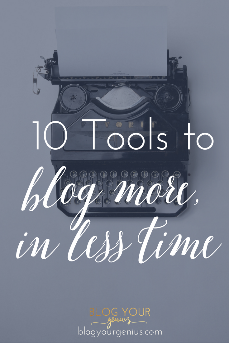 10 Tools To Blog More In Less Time
