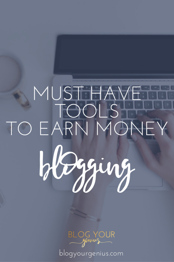 Must Have Tools To Earn Money Blogging with blogyourgenius.com